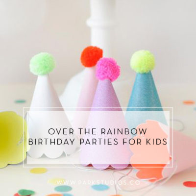 Over the Rainbow Birthday Parties for Kids