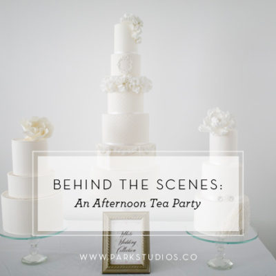 Behind the Scenes: An Afternoon Tea Party