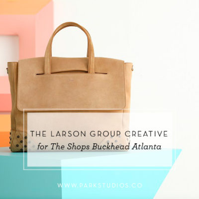 The Larson Group Creative for The Shops Buckhead Atlanta
